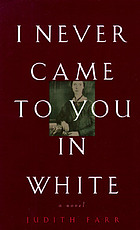 I never came to you in white : a novel