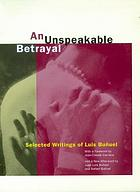 An unspeakable betrayal : selected writings of Luis Buñuel
