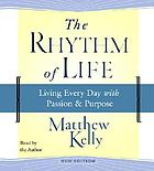 The rhythm of life [living every day with passion & purpose]