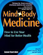 Mind, body medicine : how to use your mind for better health