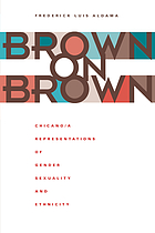 Brown on brown : Chicano/a representations of gender, sexuality, and ethnicity