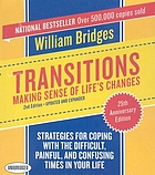 Transitions : making sense of life's changes : [strategies for coping with the difficult, painful, and confusing times in your life]