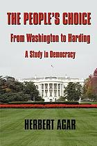 The people's choice, from Washington to Harding : a study in democracy