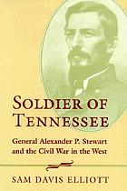 Soldier of Tennessee : General Alexander P. Stewart and the Civil War in the West