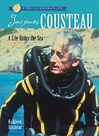 Jacques Cousteau : a life under the sea
