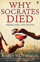 Why Socrates died : dispelling the myths