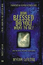 How blessed do you want to be? : make the choice that makes the difference