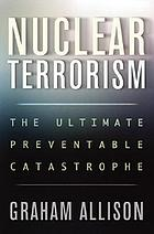 Nuclear terrorism : the ultimate preventable catastrophe