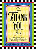 The thank you book : hundreds of clever, meaningful, and purposeful ways to say thank you
