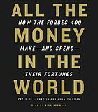 All the money in the world how the Forbes 400 make and spend their fortunes