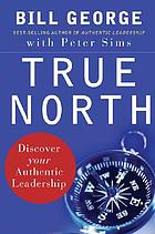 True north : discover your authentic leadership