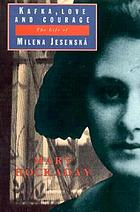 Kafka, love, and courage : the life of Milena Jesenska