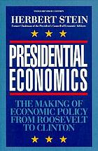 Presidential economics : the making of economic policy from Roosevelt to Reagan and beyond