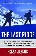 The last ridge : the epic story of the U.S. Army's 10th Mountain Division and the assault on Hitler's Europe