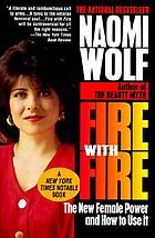 Fire with fire : the new female power and how it will change the 21st century