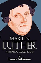 Martin Luther : prophet to the Church Catholic