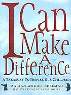 I can make a difference : a treasury to inspire our children