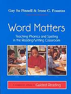 Word matters : teaching phonics and spelling in the reading/writing classroom