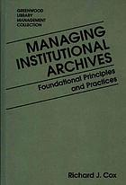 Managing institutional archives : foundational principles and practices