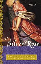 The silver rose : a novel
