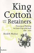 King cotton & his retainers; financing & marketing the cotton crop of the South, 1800-1925