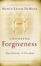 Choosing forgiveness : your journey to freedom