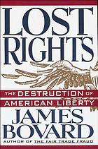Lost rights : the destruction of American liberty