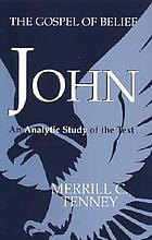 John: the Gospel of belief : an analytic study of the text