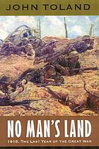 No man's land : 1918, the last year of the Great War