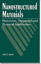 Nanostructured materials processing, properties, and applications