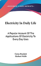 Electricity in daily life a popular account of the applications of electricity to every day uses