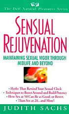 Sensual rejuvenation : maintaining sexual vigor through midlife and beyond