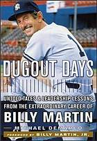 Dugout days : untold tales and leadership lessons from the extraordinary career of Billy Martin