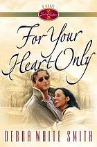 For your heart only : [a novel]