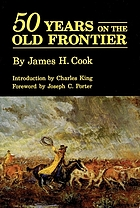 Fifty years on the old frontier as cowboy, hunter, guide, scout, and ranchman