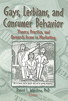 Gays, lesbians, and consumer behavior : theory, practice, and research issues in marketing