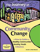 The journey of community change : a how-to guide for healthy communities--healthy youth initiatives