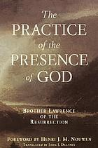 The practice of the presence of God, being conversations and letters of Nicholas Herman of Lorraine, Brother Lawrence