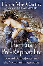 The last Pre-Raphaelite : Edward Burne-Jones and the Victorian imagination