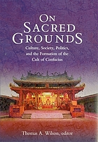 On sacred grounds : culture, society, politics, and the formation of the cult of Confucius