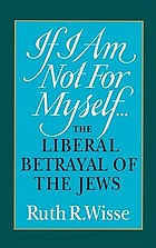 If I am not for myself- : the liberal betrayal of the Jews