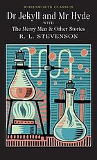 The strange case of Dr Jekyll and Mr Hyde ; the Merry Men and other stories