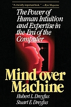 Mind over machine : the power of human intuition and expertise in the era of the computer