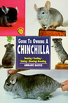 Guide to owning a chinchilla : housing, feeding, taming, showing, breeding