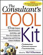 The consultant's toolkit : high-impact questionnaires, activities, and how-to guides for diagnosing and solving client problems