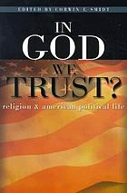 In God we trust? : religion and American political life