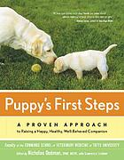 Puppy's first steps : the whole-dog approach to raising a happy, healthy, well-behaved puppy