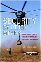 Security by other means foreign assistance, global poverty, and American leadership