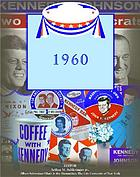 The election of 1960 and the administration of John F. Kennedy