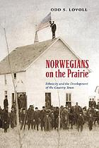 Norwegians on the prairie : ethnicity and the development of the country town